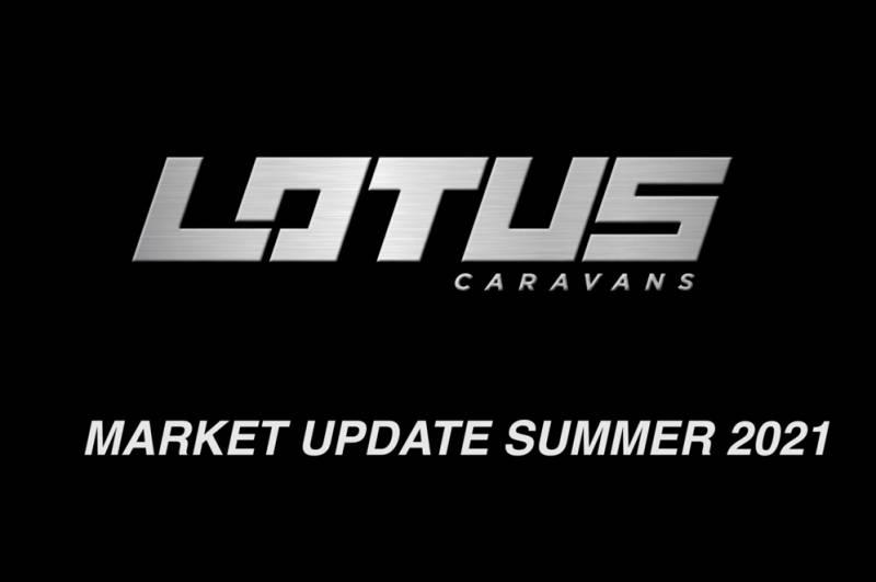 Lotus Caravans - Market Update Summer 2021